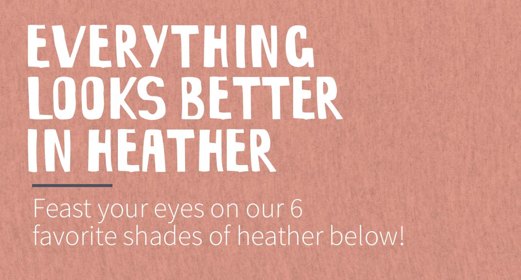 Everything's Better in Heather